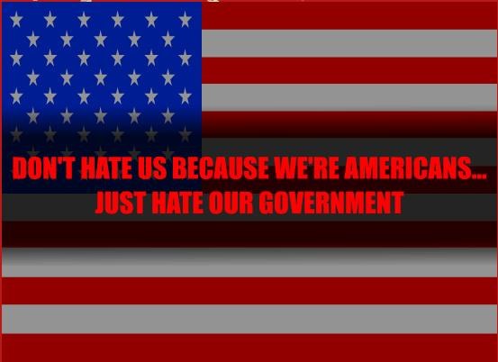 It says 'Don't hate us because we're americans. Just hate our government.' Click to see where it originated.